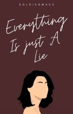 BOOK 1: Everything Is Just A Lie by SoldierMace