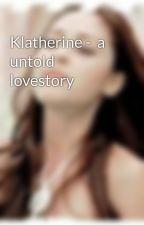 Klatherine -  a untold lovestory by prismatess