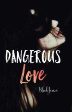 Dangerous Love (R-13) by BlackJemn