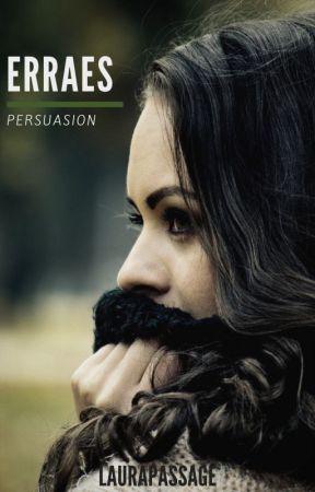 Erraes - Persuasion [Tome 1 - Terminé] by Laurapassage