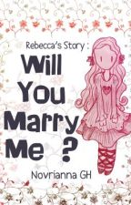 Rebecca's Story: Will You Marry Me by NovriannaHutagalung
