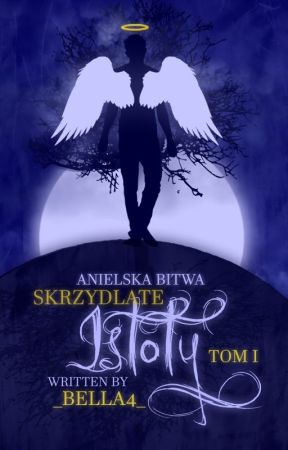 Skrzydlate Istoty - Anielska Bitwa by _Bella4_