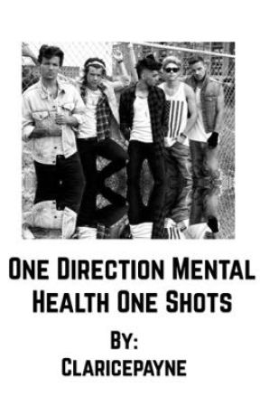 One Direction Mental Health One Shots  by Claricepayne
