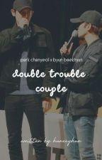 [3] Double Trouble Couple ; Chanbaek by huneeyhun