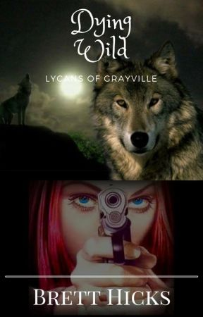 Dying Wild: Lycans of Grayville by BrettHicks
