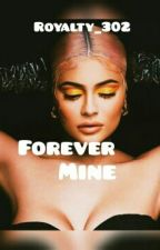 Forever Mine (EDITING IN PROGRESS ) by royalty302
