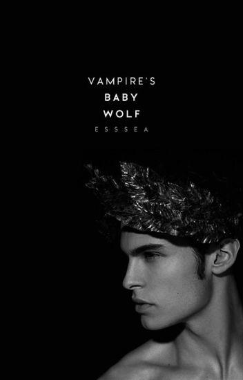 Vampire's Baby Wolf | DISCONTINUED - esssea - Wattpad