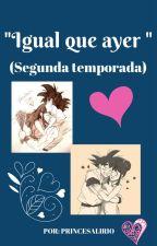 """Igual que ayer"" (Segunda Temporada) by PrincesaLirio"