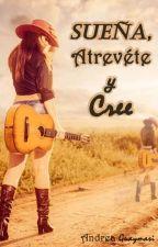 Sueña, atrévete y cree by DarkSoulNana