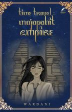 Time Travel : Majapahit Empire [COMPLETE] by dhannianggra