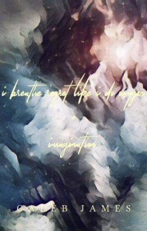 i breathe regret like i do oxygen + imagination  by caIebjames