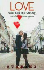 Love Was Not My Thing  by awsmpuri