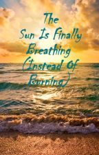 The Sun Is Finally Breathing (Instead Of Burning) by chicwriting