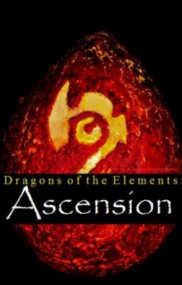 Dragons of the Elements: Ascension (Dragon of Legend Approved Fan-Fiction)