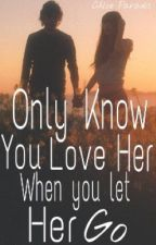 Only know you love her when you let her go by chloebieberfan