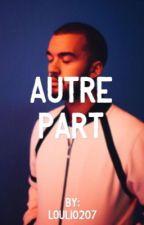 Autre Part  by louli0207