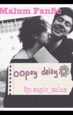 OOPSY DAISY- 5sos Malum Fanfic by magic_malum