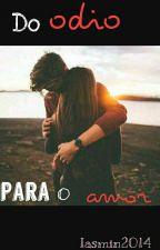 Do Ódio Ao o Amor  by iasmyn2014