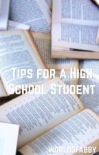 Tips for a High School Student by worldofabby