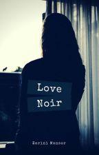 LOVE NOIR (Tamat) by zarinimansor