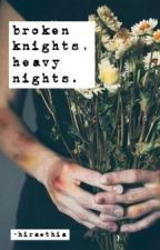 broken knights, heavy nights by -hiraethia