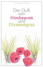 Der Duft von Himbeeren und Zitronengras  by writingisbleeding