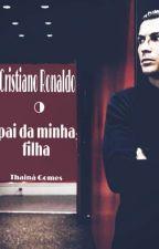 Cristino Ronaldo. O pai da minha filha. by ThainaGomes0
