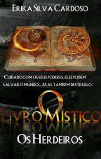 O Livro Místico - Livro 1- Os Herdeiros by ErikaSilvaCardoso