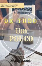 DE TUDO UM POUCO. by princesajosy123