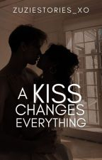 A Kiss Changes Everything | ✏ by zuziestories_xo