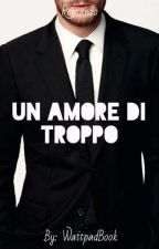 Un Amore Di Troppo by WattpadBook