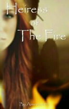 Heiress of the Fire by aimeeadr03
