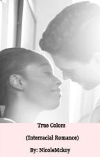 True Colors (Interracial Romance) by NicoleMckoy