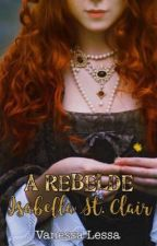 [FANFIC] A rebelde Isabella St. Clair by VanessaLessa6