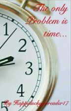 The only problem is time... by Happyluckygoreader17