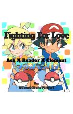Fighting For Love: Ash X Reader X Clemont by QueenOfNekoWriters