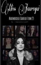 Miss Jauregui ➳ Camren [Mademoiselle Cabello tome 2] by CamrenFiction97