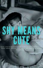 Shy Means Cute {Z.M.}  by felstories