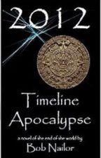 2012: Timeline Apocalypse by BobNailorAuthor