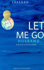 Hood Series 1: Let Me Go, Husband (GayxStraight)  by Lake_GAD