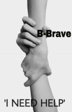 I need help (B-Brave fanfiction) by -BBrave