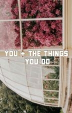 you & the things you do (l.s) by larrie1975