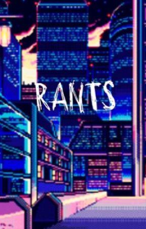 ~RANTS~ // Anime, Fandoms, People. by ProbablyFangirlTrash