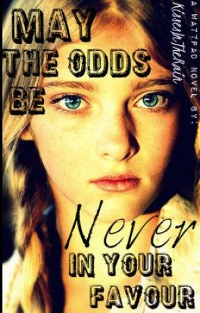 May The Odds Be Never In Your Favour (A Hunger Games Fan Fiction) by toxickisses_