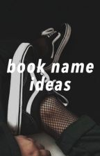 book name ideas by idolizeher