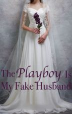 The Playboy Is My Fake Husband by buffalochickenwing
