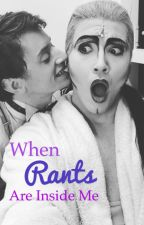 When RANTS Are Inside Me by Phantomess_Rose