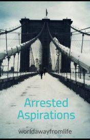 Arrested Aspirations by worldawayfromlife