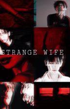 STRANGE WIFE   زوجة غريبة  by kpopmisoo