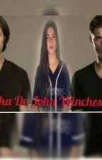 A Filha De John Winchester!!! by anjinhawinchester